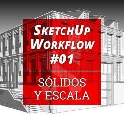 Flujo de trabajo con SketchUp: sólidos y escala