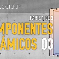 Cómo crear componentes dinámicos en SketchUp (parte 3)