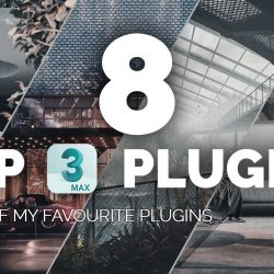 8 Plugins to consider using in 3ds Max